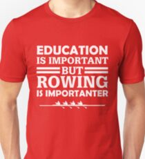 Rowing Is Importanter  Unisex T-Shirt