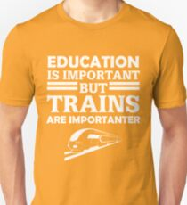 Trains Are Importanter Unisex T-Shirt