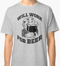 WILL WORK FOR BEER Classic T-Shirt