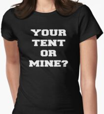 YOUR TENT OR MINE? T-Shirt
