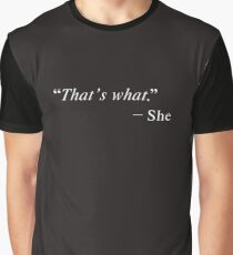 """That's what"" Graphic T-Shirt"