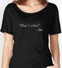 """""""That's what"""" Women's Relaxed Fit T-Shirt"""