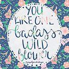 Badass Wild Flower  by Jacquelyn  Carter