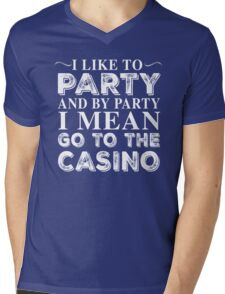 I LIKE TO PARTY AND BY PARTY I MEAN GO TO THE CASINO Mens V-Neck T-Shirt