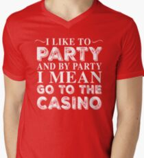 I LIKE TO PARTY AND BY PARTY I MEAN GO TO THE CASINO Men's V-Neck T-Shirt