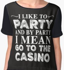 I LIKE TO PARTY AND BY PARTY I MEAN GO TO THE CASINO Women's Chiffon Top