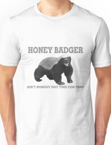 Honey Badger Ain't Nobody Got Time For That Unisex T-Shirt