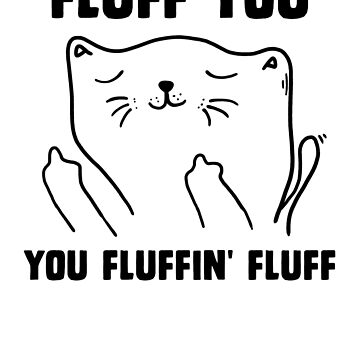 Fluff you you fluffin' fluff by MustLoveAnimals