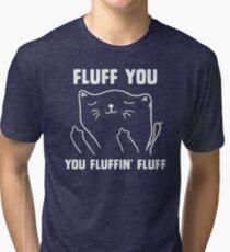 Fluff you you fluffin' fluff Tri-blend T-Shirt