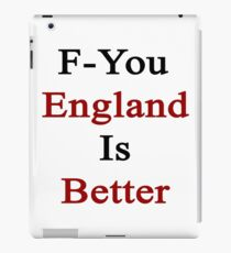 F-You England Is Better  iPad Case/Skin