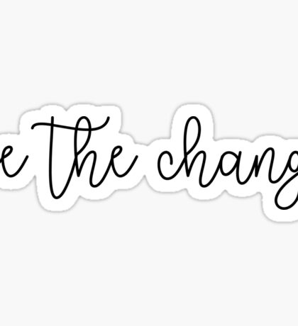 be the change quote Sticker