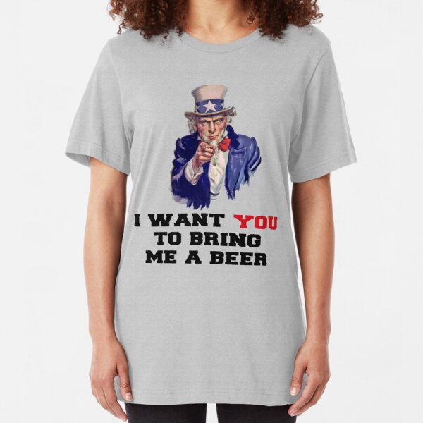 I WANT YOU TO BRING ME A BEER Slim Fit T-Shirt