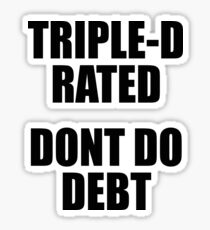 Triple-D rated, Dont Do Debt Sticker