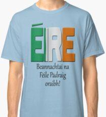 Beannachtaí na Féile Pádraig oraibh - Blessings of St. Patrick upon you. Classic T-Shirt
