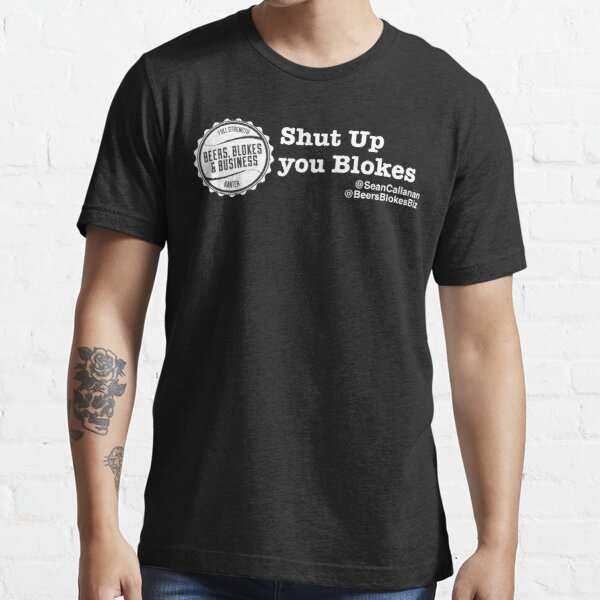 Shut Up You Blokes Essential T-Shirt
