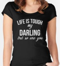 Life Is Tough My Darling But So Are You Women's Fitted Scoop T-Shirt