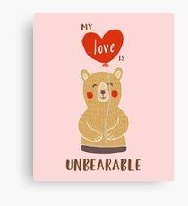 Cute My Love Is Unbearable Canvas Print