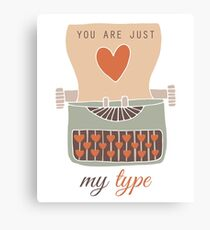 You Are Just My Type Canvas Print
