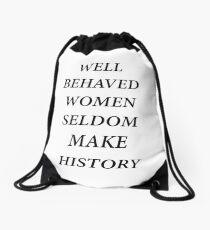 WELL BEHAVED WOMEN SELDOM MAKE HISTORY Drawstring Bag
