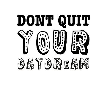 Don't Quit Your Daydream by smm2276