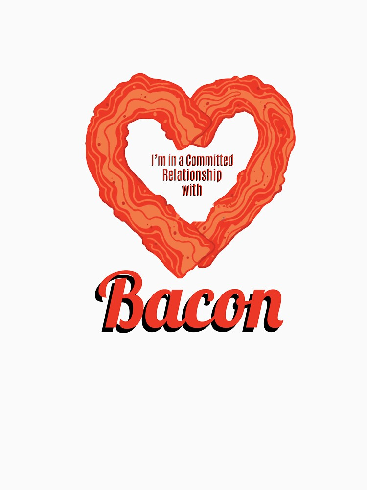 I'm In a Committed Relationship with Bacon by smm2276