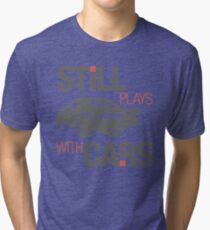 Still plays with cars (4) Tri-blend T-Shirt
