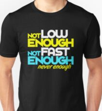 Not low enough, Not fast enough, Never enough (5) T-Shirt