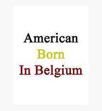 American Born In Belgium  Photographic Print