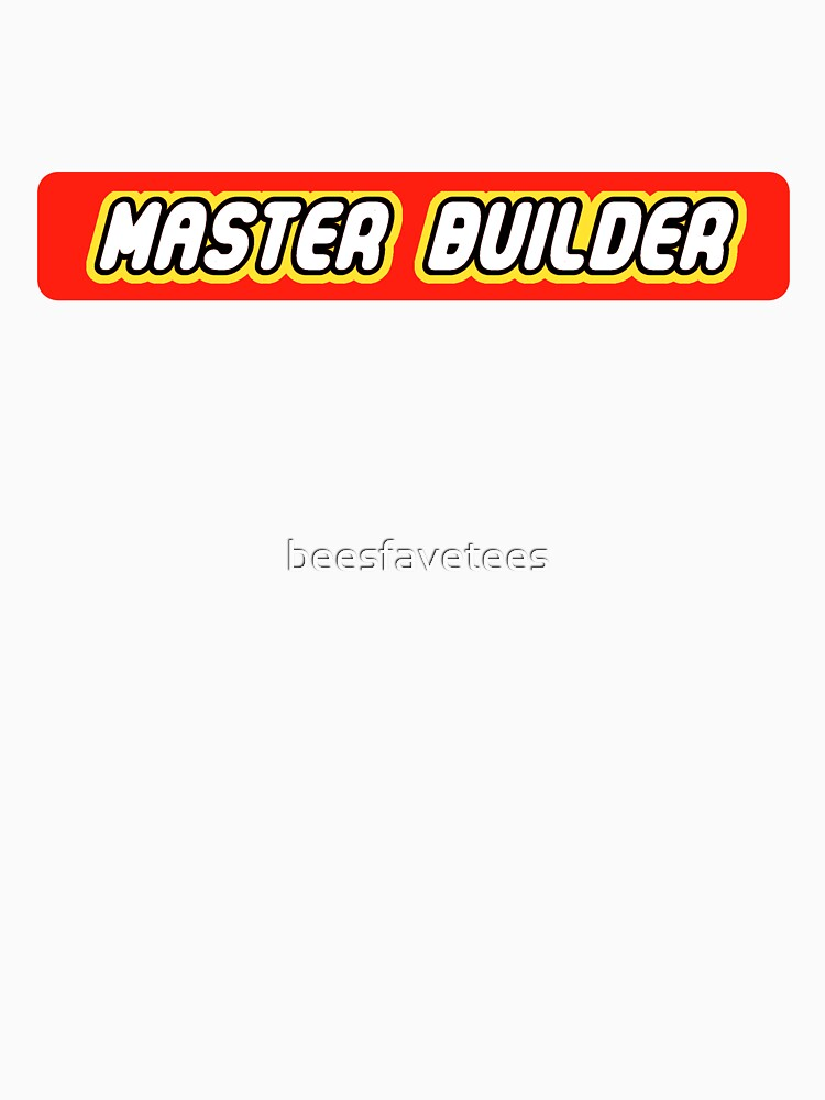 Master Builder Graphic for Expert Builders by beesfavetees