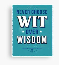 Never Choose Wit over Wisdom Canvas Print