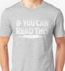 If you can read this - Your too Darn Close Funny Cool Black White T-Shirts Unisex T-Shirt