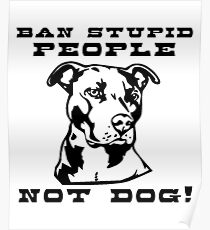 Ban stupid people not dogs Poster