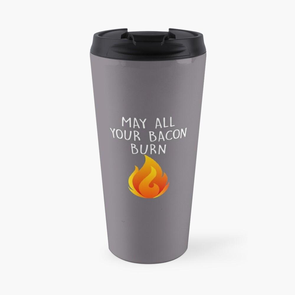 May All Your Bacon Burn Travel Mug