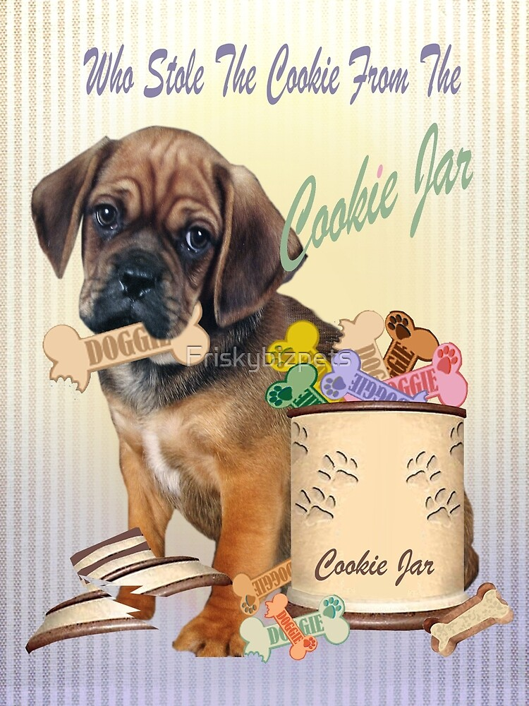 Puggle Stole Cookie From The Cookie Jar by Friskybizpets
