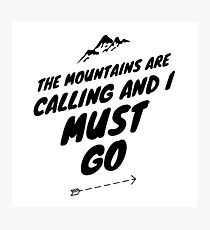 The mountains are calling and i must go!  Photographic Print