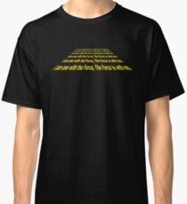 I am one with the Force, the Force is with me. Classic T-Shirt