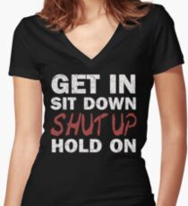 Get In Sit Down Shut Up Hold On Women's Fitted V-Neck T-Shirt