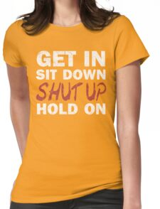Get In Sit Down Shut Up Hold On Womens Fitted T-Shirt