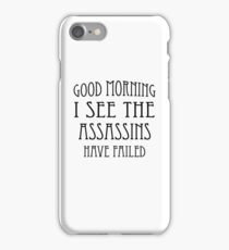 Good Morning, I See the Assassins Have Failed iPhone Case/Skin