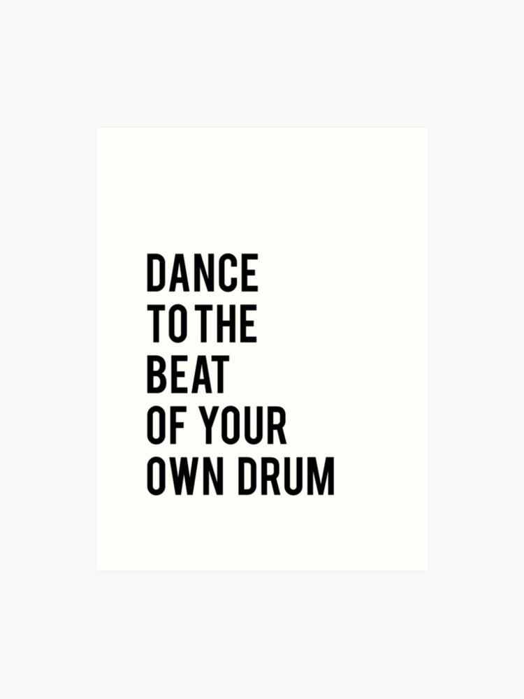 Dance to the beat of your own drum printable quotes dance print black and  white print printable art kids print inpsirational quote | Art Print