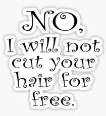 No, I wont cut your hair for free Sticker