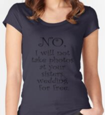 No, I wont take photos at your sisters wedding for free Women's Fitted Scoop T-Shirt
