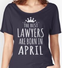 THE BEST LAWYERS ARE BORN IN APRIL Women's Relaxed Fit T-Shirt