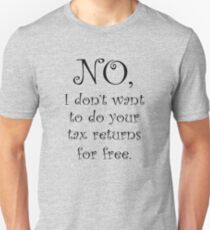 No I dont want to do your tax returns for free T-Shirt