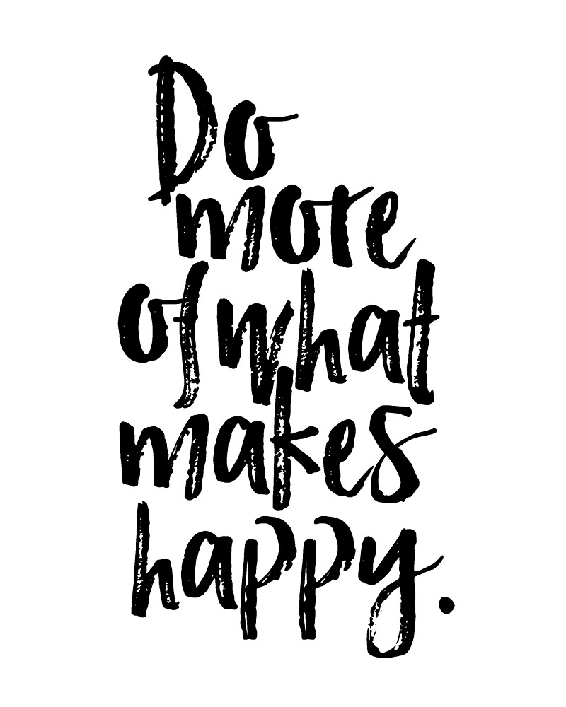 Do more of what makes you happy typography print motivational quote minimalist inspirational quote printable art black and white