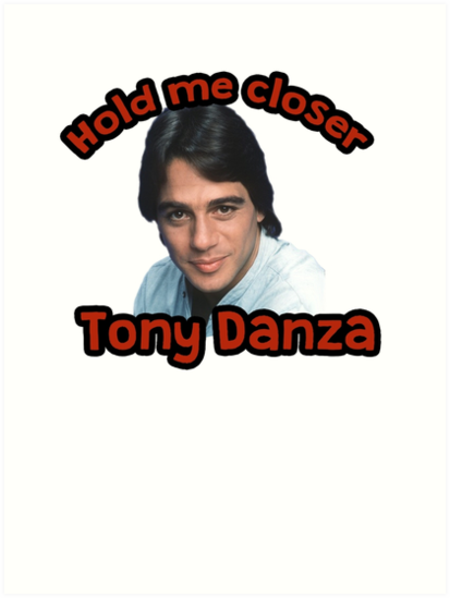 """Hold me closer Tony Danza"" Art Prints by gilbertop ..."