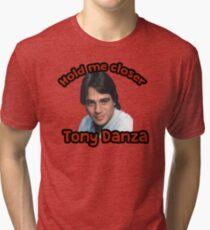 Hold me closer Tony Danza Tri-blend T-Shirt