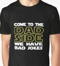 Come To The Dad Side  - We Have Some Bad Jokes Graphic T-Shirt