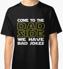 Come To The Dad Side  - We Have Some Bad Jokes Classic T-Shirt