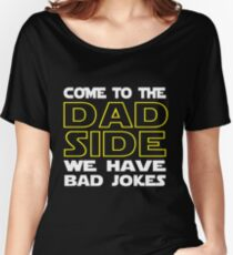 Come To The Dad Side  - We Have Some Bad Jokes Women's Relaxed Fit T-Shirt
